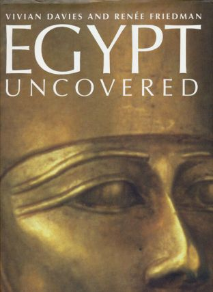 Egypt Uncovered. Vivian Davies, Renee Friedman