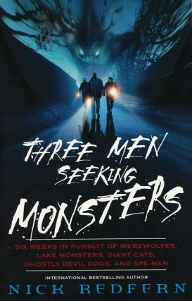 Three Men Seeking Monsters Six Weeks in Pursuit of Werewolves, Lake Monsters, Giant Cats,...