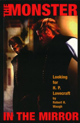 The Monster in the Mirror Looking for H. P. Lovecraft. Robert H. Waugh.