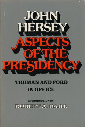 Aspects of the Presidency Truman and Ford in Office. John Hersey