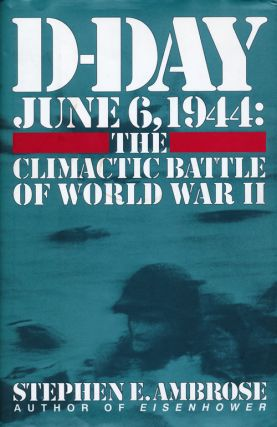 D-Day June 6, 1944 The Climactic Battle of World War II. Stephen E. Ambrose