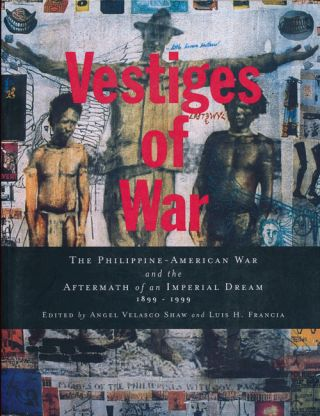 Vestiges of War The Philippine-American War and the Aftermath of an Imperial Dream 1899-1999....