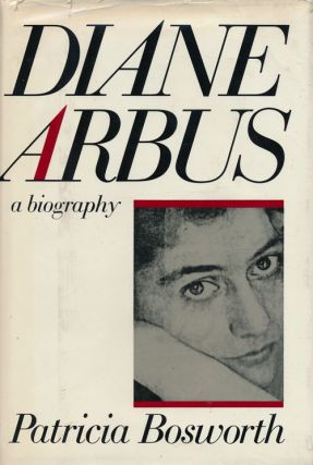 Diane Arbus A Biography. Patricia Bosworth