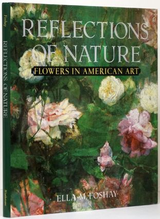 Reflections of Nature Flowers in American Art. Ella M. Foshay