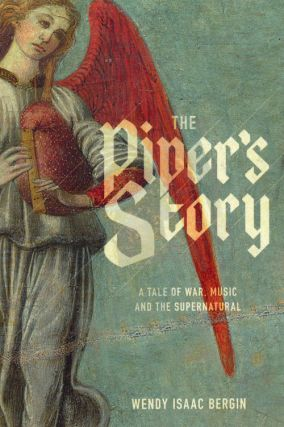 The Piper's Story A Tale of War, Music, and the Supernatural. Wendy Isaac Bergin.