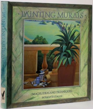 Painting Murals Images, Ideas and Techniques. Patricia Seligman