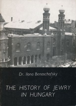 The History of Jewry in Hungary. Ilona Benoschofsky