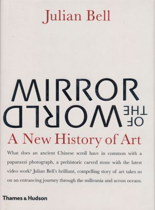 Mirror of the World A New History of Art. Julian Bell