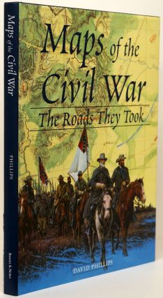 Maps of the Civil War The Roads They Took. David Phillips