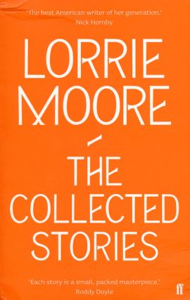 The Collected Stories. Lorrie Moore