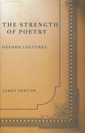 The Strength of Poetry Oxford Lectures. James Fenton