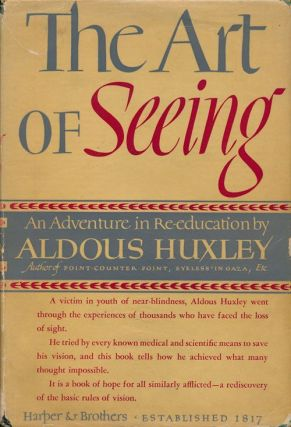 The Art of Seeing The Adventure in Re-Education. Aldous Huxley