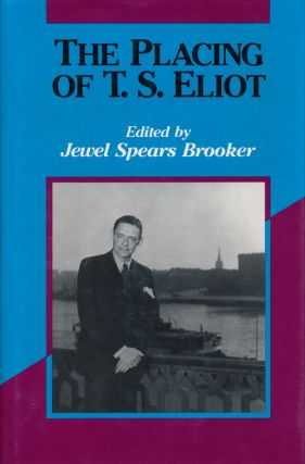 The Placing of T.S. Eliot. Jewel Spears Brooker