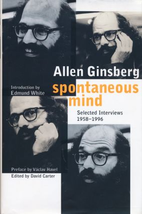 Spontaneous Mind Selected Interviews, 1958-1996. Allen Ginsberg