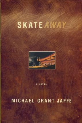 Skateaway A Novel. Michael Grant Jaffe
