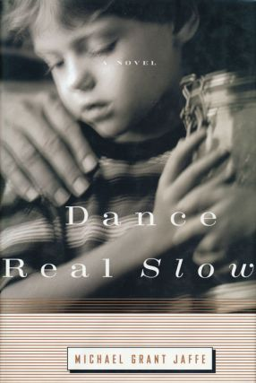 Dance Real Slow A Novel. Michael Grant Jaffe
