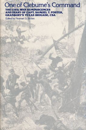 One of Cleburne's Command The Civil War Reminiscences and Diary of Capt. Samuel T. Foster,...