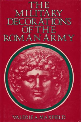The Military Decorations of the Roman Army. Valerie A. Maxfield
