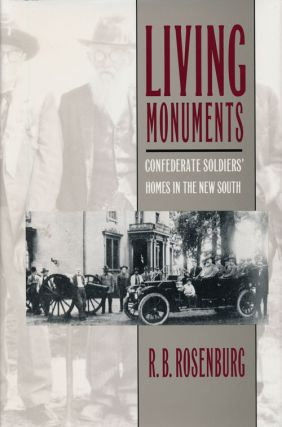 Living Monuments Confederate Soldiers' Homes in the New South. R. B. Rosenburg