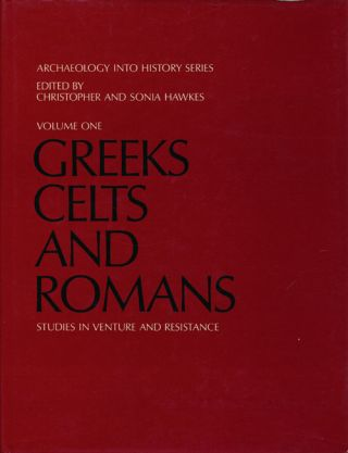 Archaeology Into History I: Greeks, Celts, and Romans Studies in Venture and Resistance....