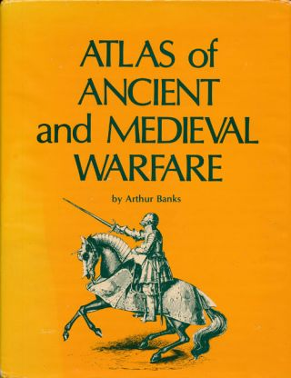 Atlas of Ancient and Medieval Warfare. Arthur Banks