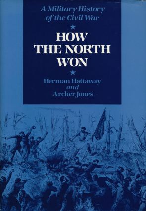How the North Won A Military History of the Civil War. Herman Hattaway, Archer Jones