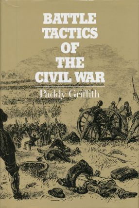 Battle Tactics of the Civil War. Paddy Griffith