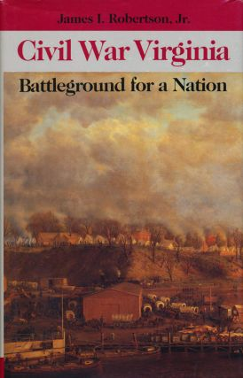 Civil War Virginia Battleground for a Nation. James I. Robertson Jr