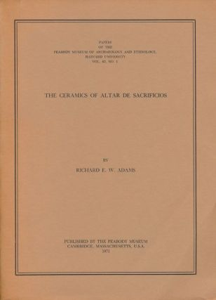 The Cermics of Altar De Sacrificios Papers of the Peabody Mueseum of Archaeology and Ethnology, Harvard University Vol. 63, No. 1. Richard E. W. Adams.