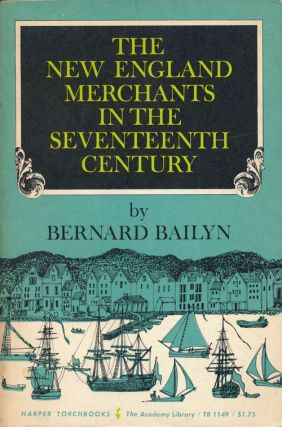 The New England Merchants in the Seventeenth Century. Bernard Bailyn.