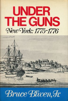 Under the Guns New York, 1775-1776. Bruce Bliven Jr.