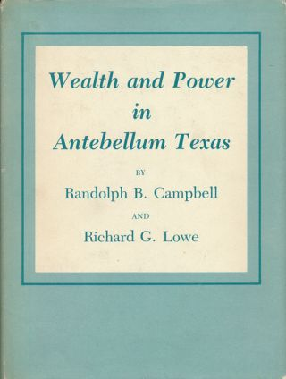 Wealth and Power in Antebellum Texas. Randolph B. Campbell, Richard G. Lowe.