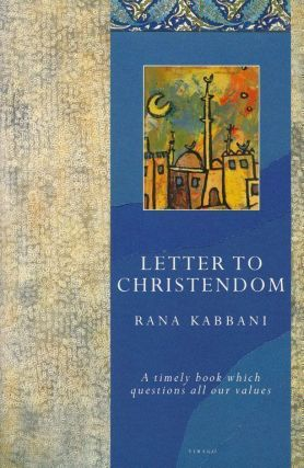 Letter to Christendom A Timely Book Which Questions all Our Values. Rana Kabbani