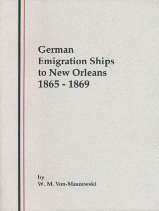 German Emigration Ships to New Orleans 1865-1869 Volume I. W. M. Von-Maszewski