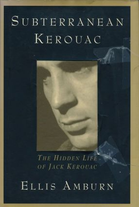 Subterranean Kerouac The Hidden Life of Jack Kerouac. Ellis Amburn.