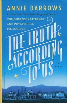 The Truth According to Us A Novel. Annie Barrows