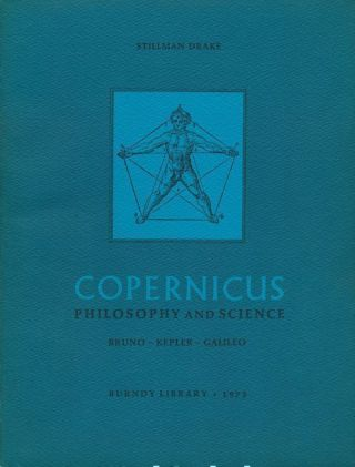 Copernicus Philosophy and Science; Bruno - Kepler - Galileo. Stillman Drake
