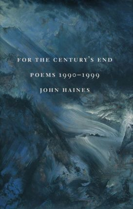 For the Century's End Poems 1990-1999. John Haines
