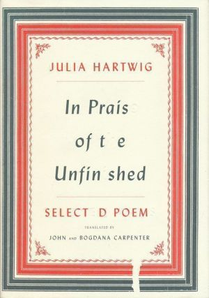 In Praise of the Unfinished Selected Poems. Julia Hartwig