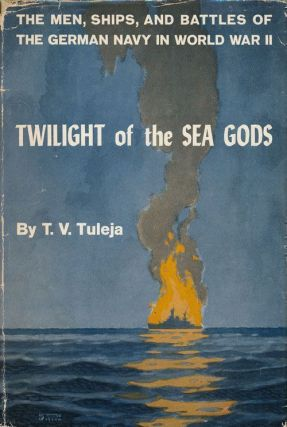 Twilight of the Sea Gods The Men, Ships, and Battles of the German Navy in World War II. Thaddeus...