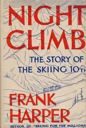 Night Climb The Story of the Skiing 10th. Frank Harper