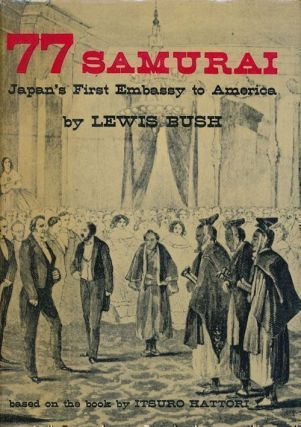 77 Samurai Japan's First Embassy to America. Lewis Bush