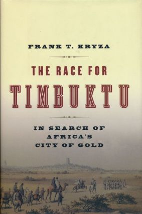 The Race for Timbuktu In Search of Africa's City of Gold. Frank T. Kryza