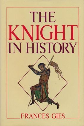The Knight in History. Francis Gies