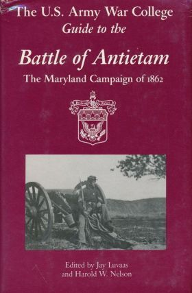 The U. S. Army War College Guide to the Battle of Antietam The Maryland Campaign of 1862. Jay...