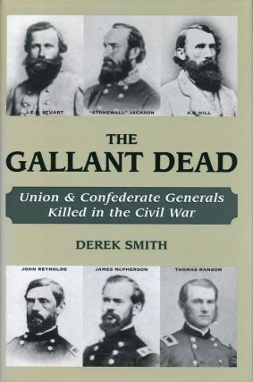 The Gallant Dead Union & Confedrate Generals Killed in the Civil War. Derek Smith
