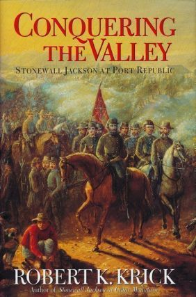 Conquering the Valley Stonewall Jackson At Port Republic. Robert K. Krick