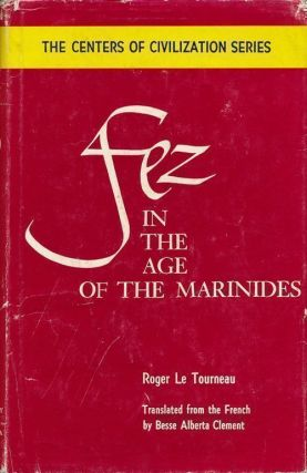 Fez in the Age of the Marinides Centers of Civilization Series. Roger Le Tourneau