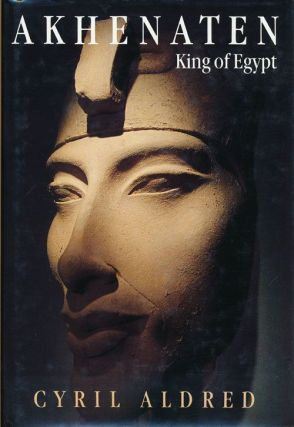 Akhenaten King of Egypt. Cyril Aldred