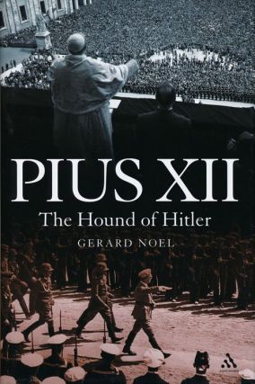 Pius XII The Hound of Hitler. Gerard Noel
